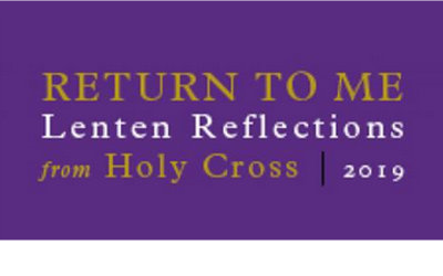 RETURN TO ME: LENTEN REFLECTIONS FROM HOLY CROSS